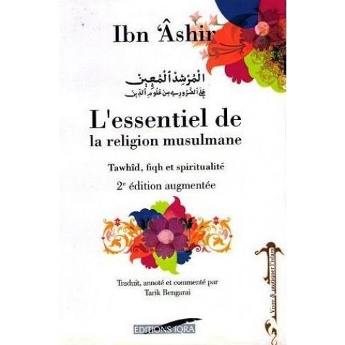 L'essentiel de la religion musulmane d'Ibn 'Ashir, Tawhîd, fiqh et spiritualité, 2eme édition augmenté Souple