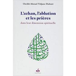 L'azhan, l'ablution et les prières dans leur dimension spirituelle.