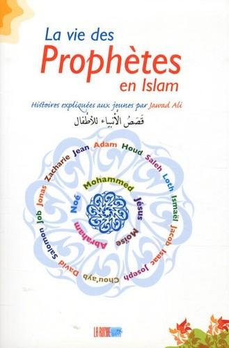 La vie des Prophètes en Islam Histoires expliquées aux jeunes par Jawad Ali