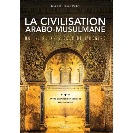 La civilisation arabo-musulmane, du Ier au Xe siècle de l'Hégire